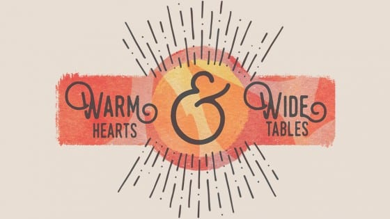 Warm Hearts & Wide Tables